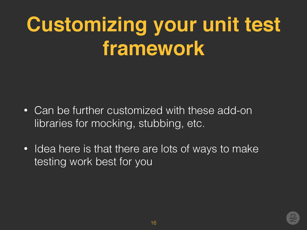 Customizing your unit test framework • Can be f...