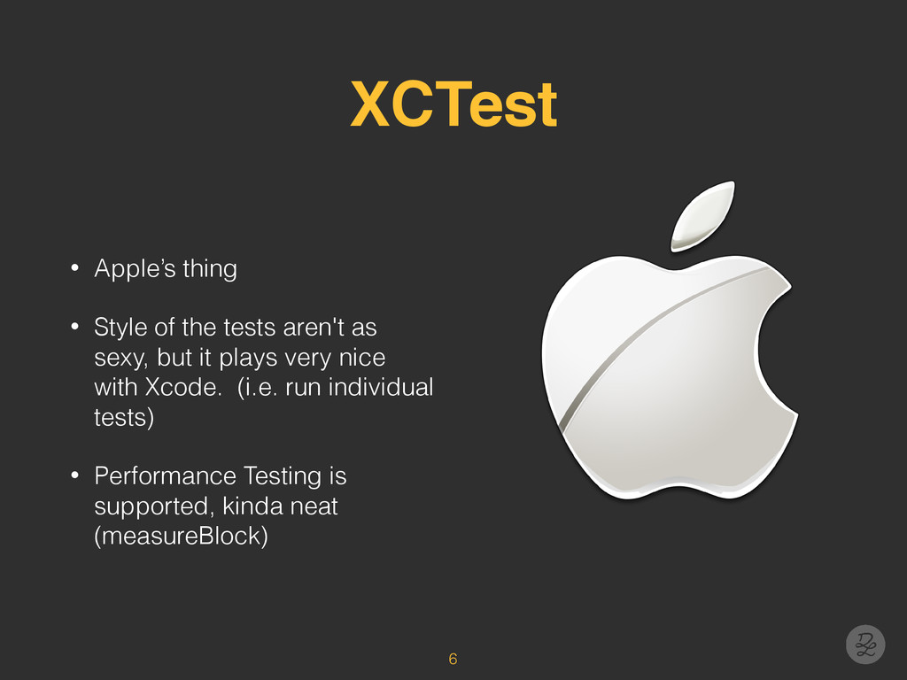 XCTest • Apple's thing • Style of the tests are...