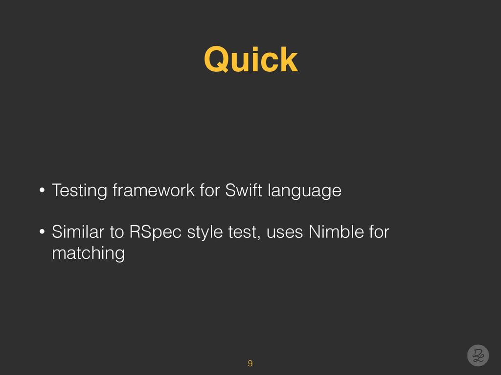Quick • Testing framework for Swift language • ...
