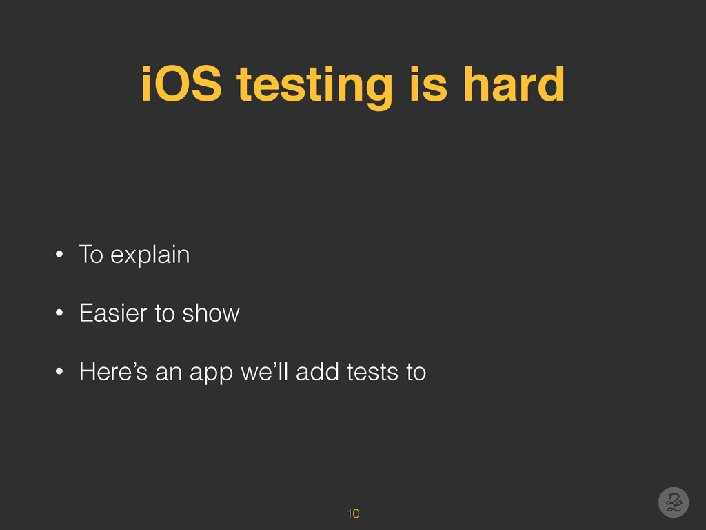 iOS testing is hard • To explain • Easier to sh...
