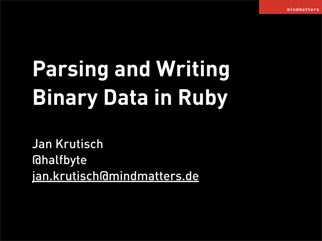Parsing and Writing Binary Data in Ruby Jan Kru...