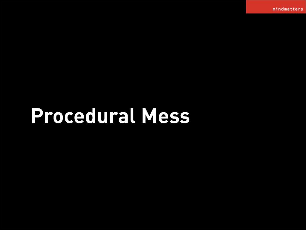 Procedural Mess