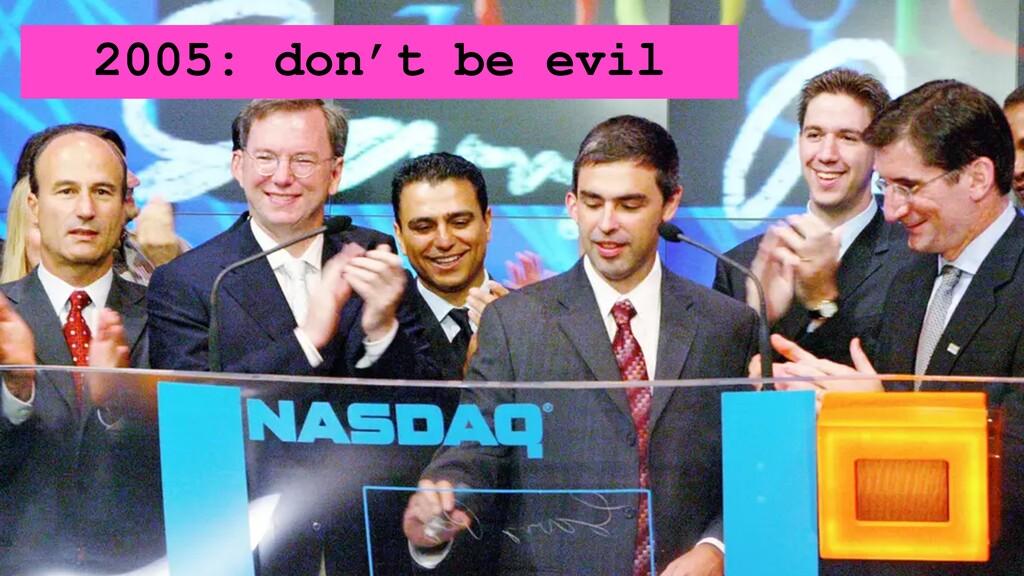 2005: don't be evil