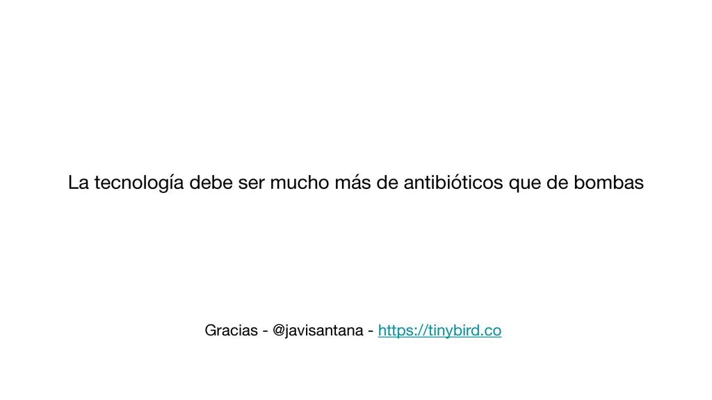 La tecnología debe ser mucho más de antibiótico...