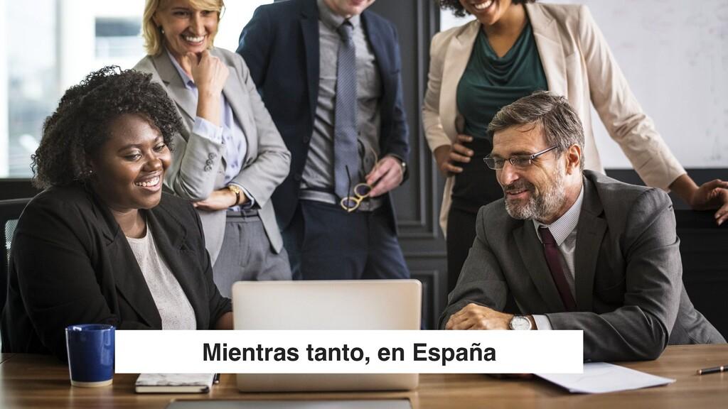 Mientras tanto, en España