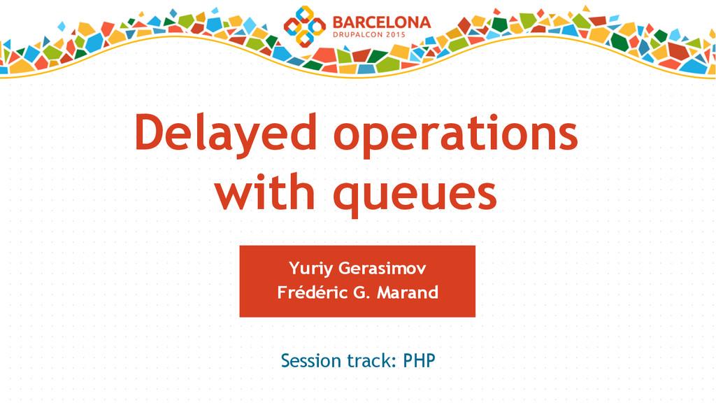 Delayed operations with queues Yuriy Gerasimov ...