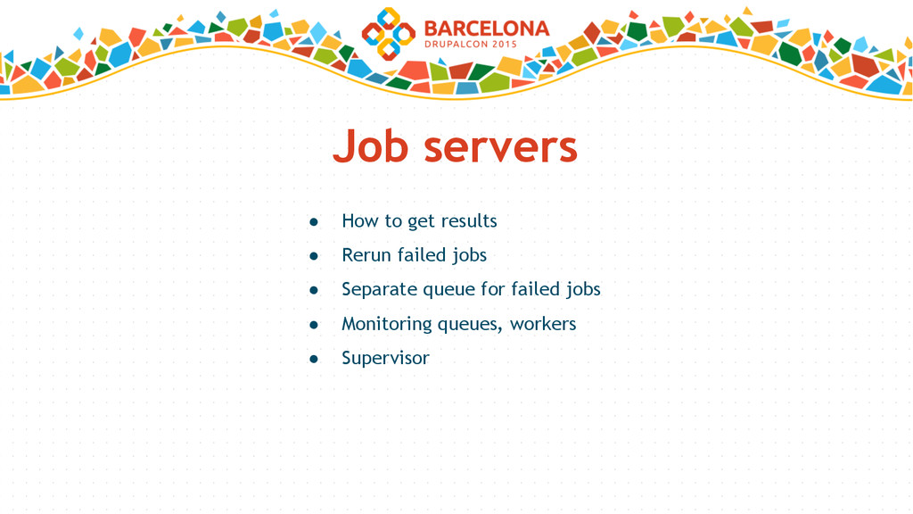 Job servers ● How to get results ● Rerun failed...
