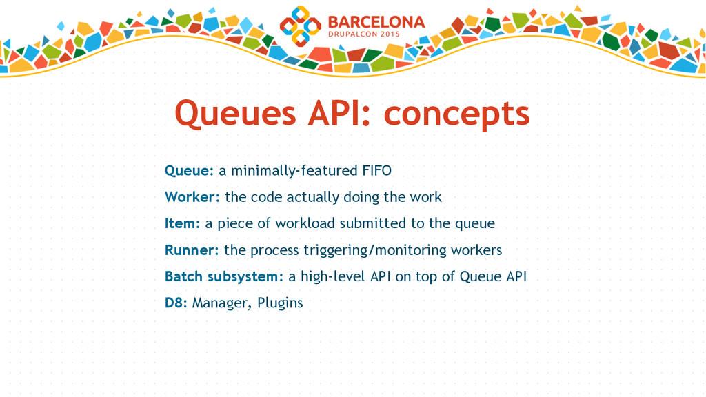 Queues API: concepts Queue: a minimally-feature...