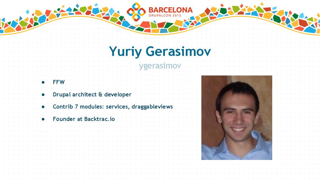 Yuriy Gerasimov ● FFW ● Drupal architect & deve...
