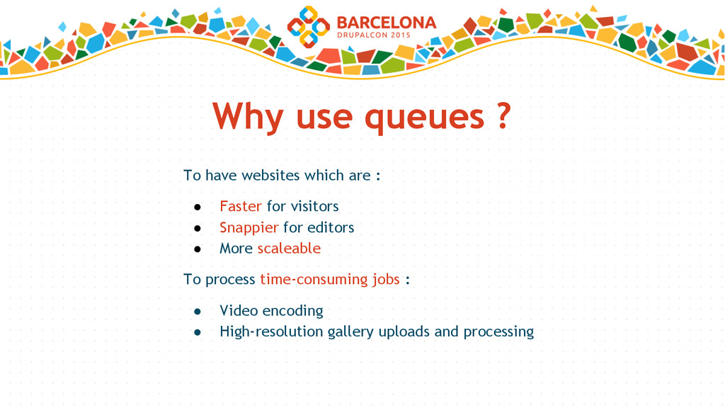 Why use queues ? To have websites which are : ●...