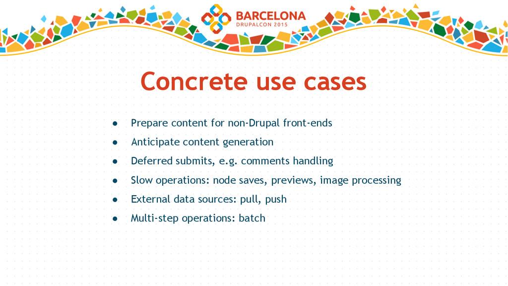 Concrete use cases ● Prepare content for non-Dr...