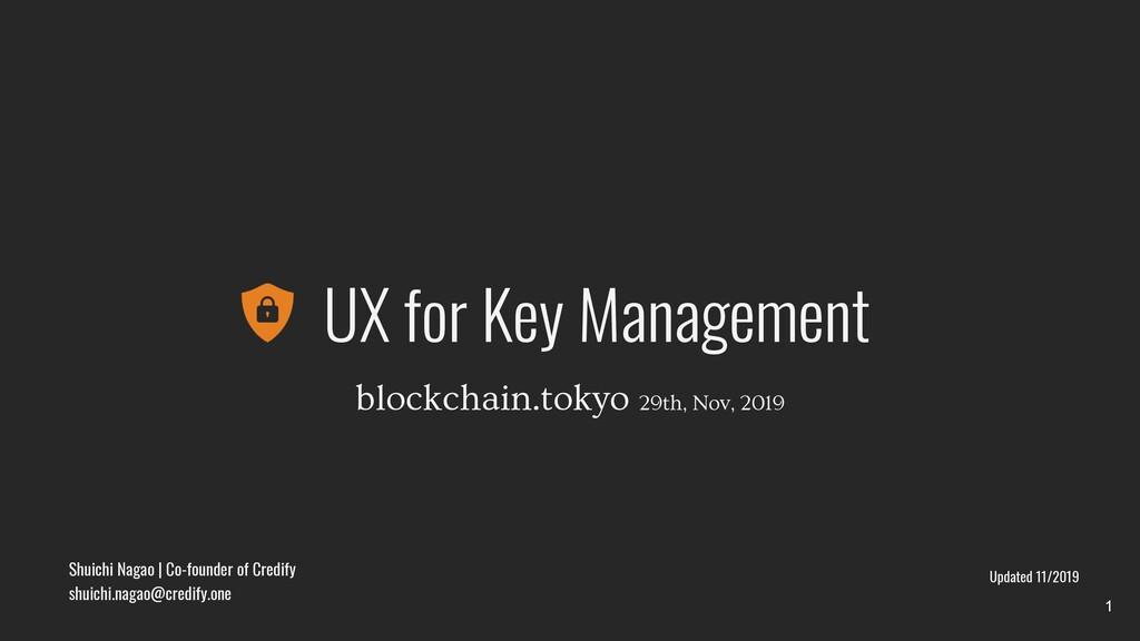 UX for Key Management Shuichi Nagao   Co-founde...