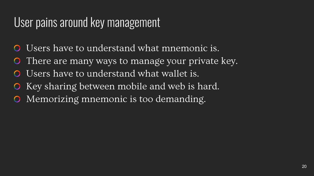 User pains around key management Users have to ...