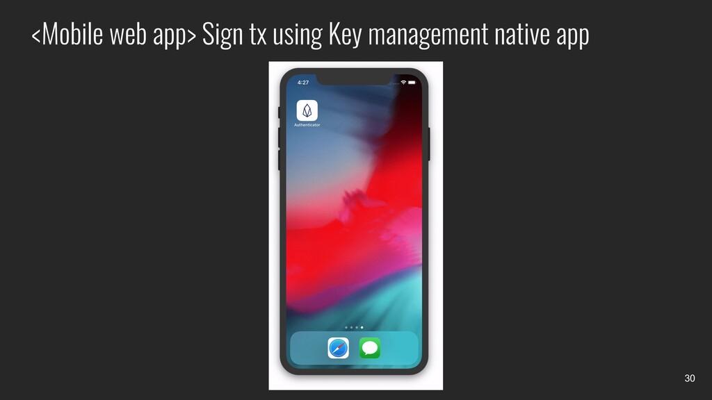 <Mobile web app> Sign tx using Key management n...