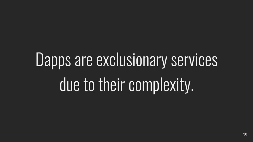 Dapps are exclusionary services due to their co...