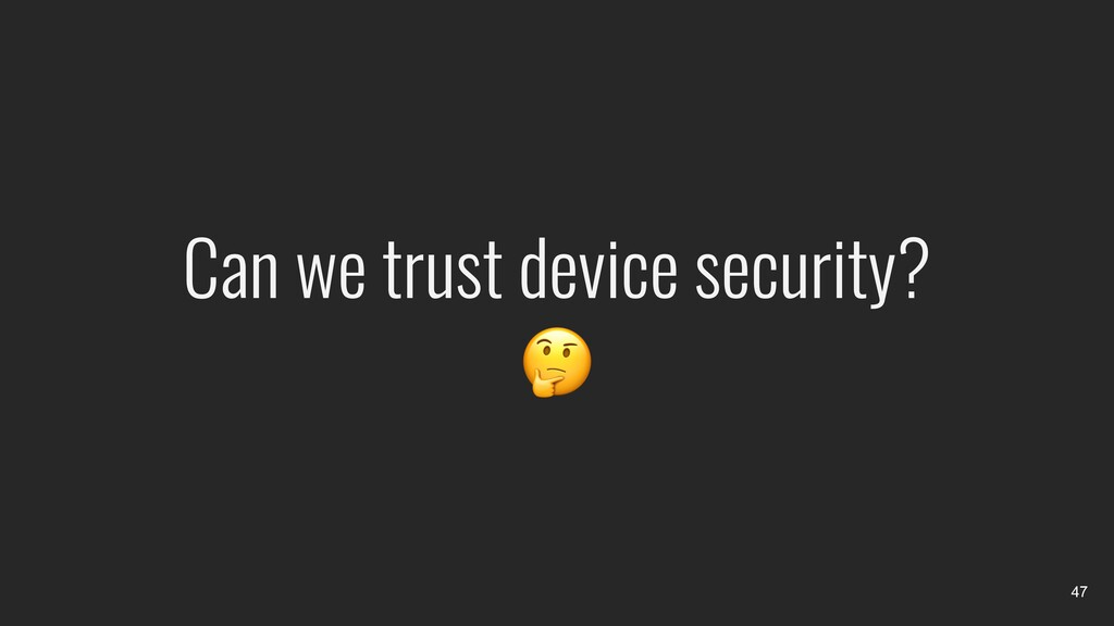 Can we trust device security?  47