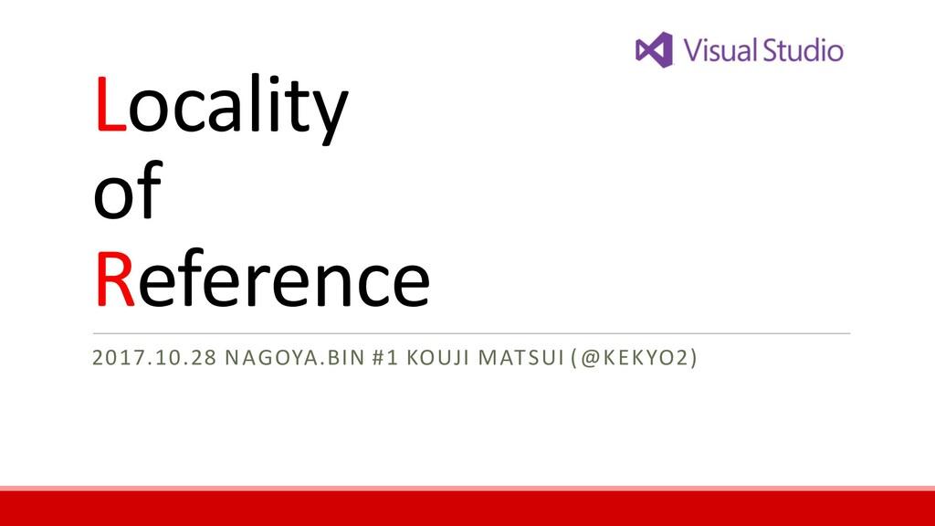 Locality of Reference 2017.10.28 NAGOYA.BIN #1 ...