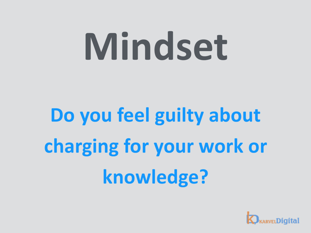 Mindset Do you feel guilty about charging for ...