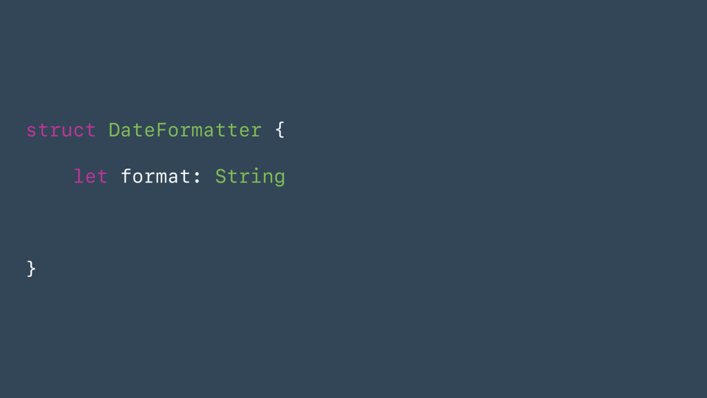 struct DateFormatter { let format: String }