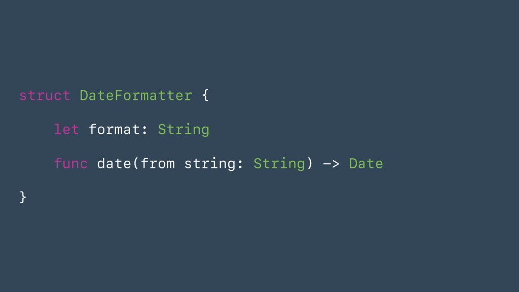 struct DateFormatter { let format: String func ...