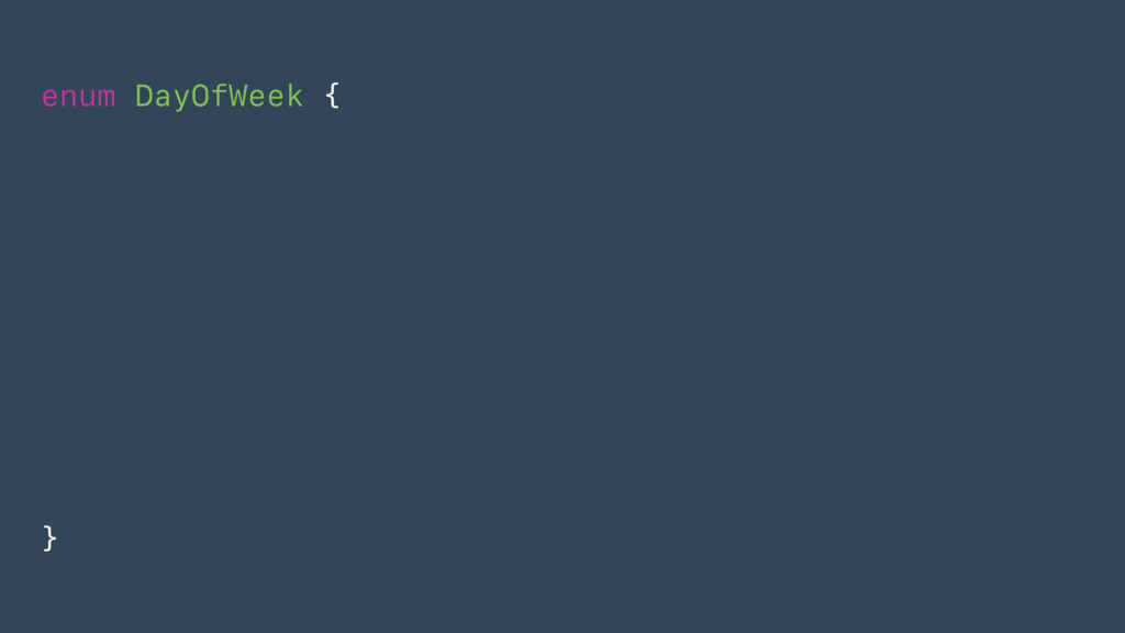 enum DayOfWeek { }