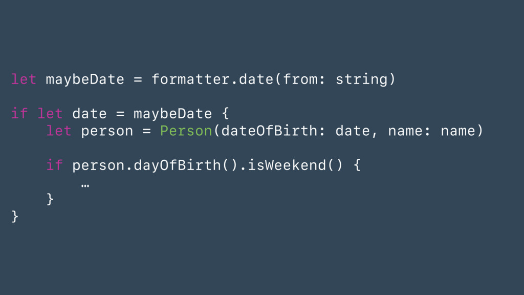 let maybeDate = formatter.date(from: string) if...