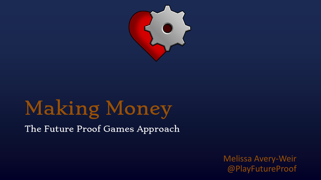 Making Money The Future Proof Games Approach Me...