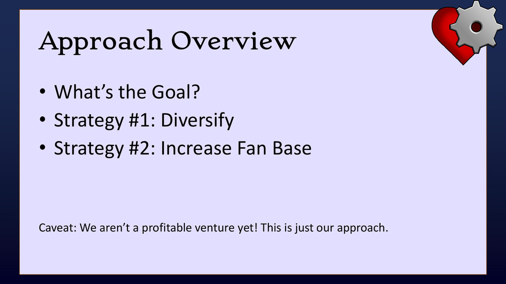 Approach Overview • What's the Goal? • Strategy...