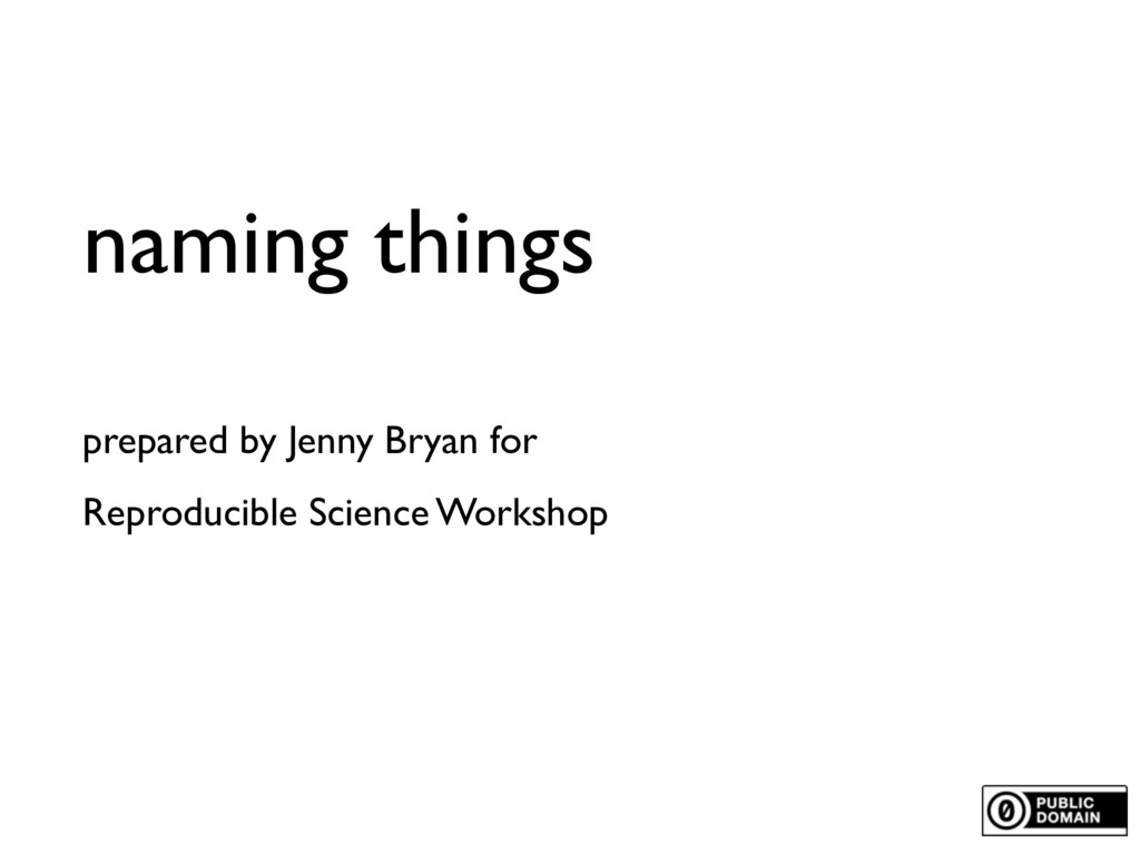 naming things prepared by Jenny Bryan for Repro...