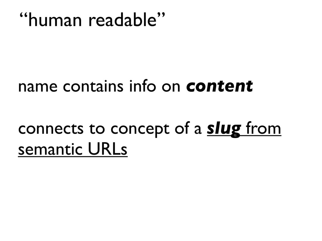 """""""human readable"""" name contains info on content ..."""