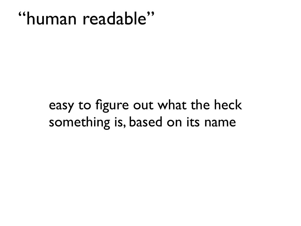 """human readable"" easy to figure out what the hec..."