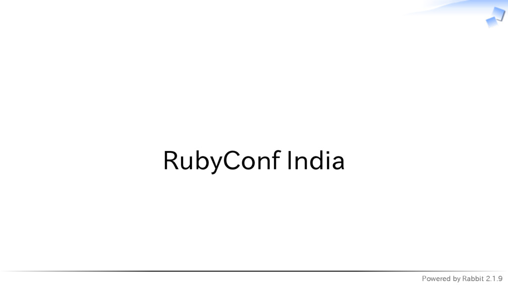 Powered by Rabbit 2.1.9   RubyConf India