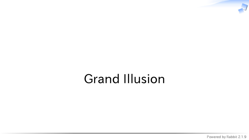 Powered by Rabbit 2.1.9   Grand Illusion