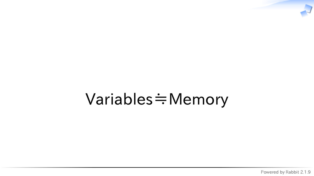 Powered by Rabbit 2.1.9   Variables≒Memory