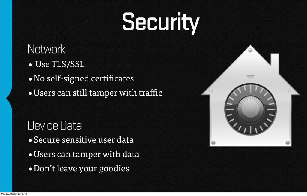 Security • Use TLS/SSL •No self-signed certifica...