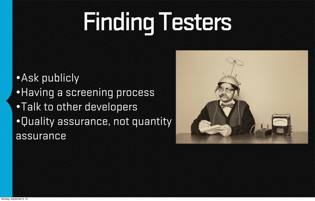 Finding Testers •Ask publicly •Having a screeni...