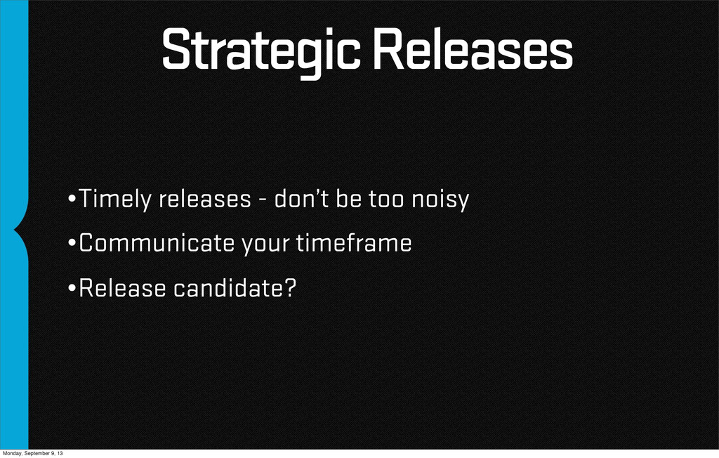 Strategic Releases •Timely releases - don't be ...