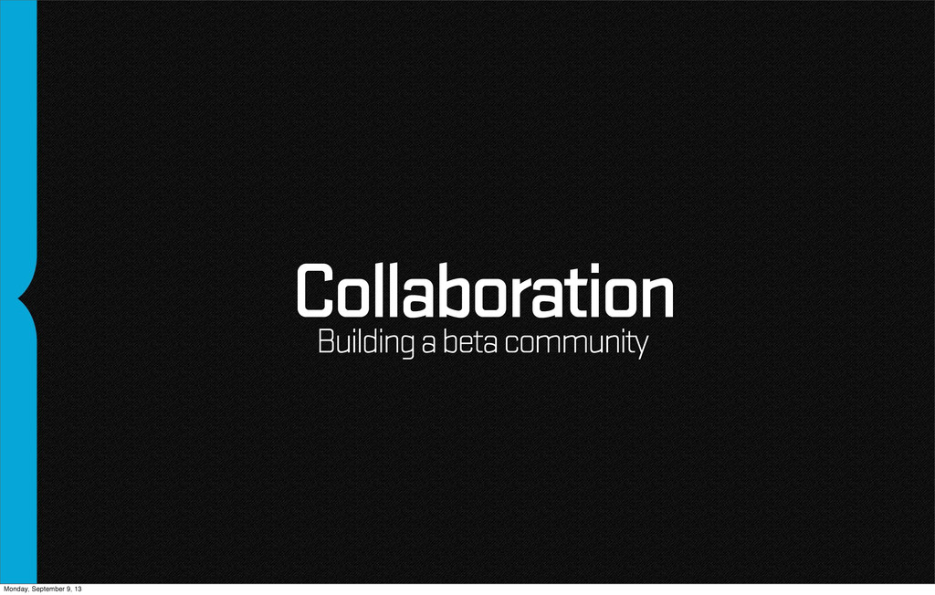 Collaboration Building a beta community Monday,...