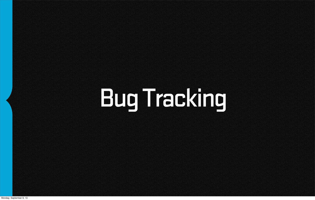 Bug Tracking Monday, September 9, 13