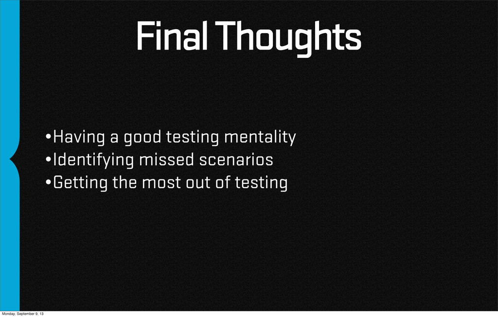 Final Thoughts •Having a good testing mentality...