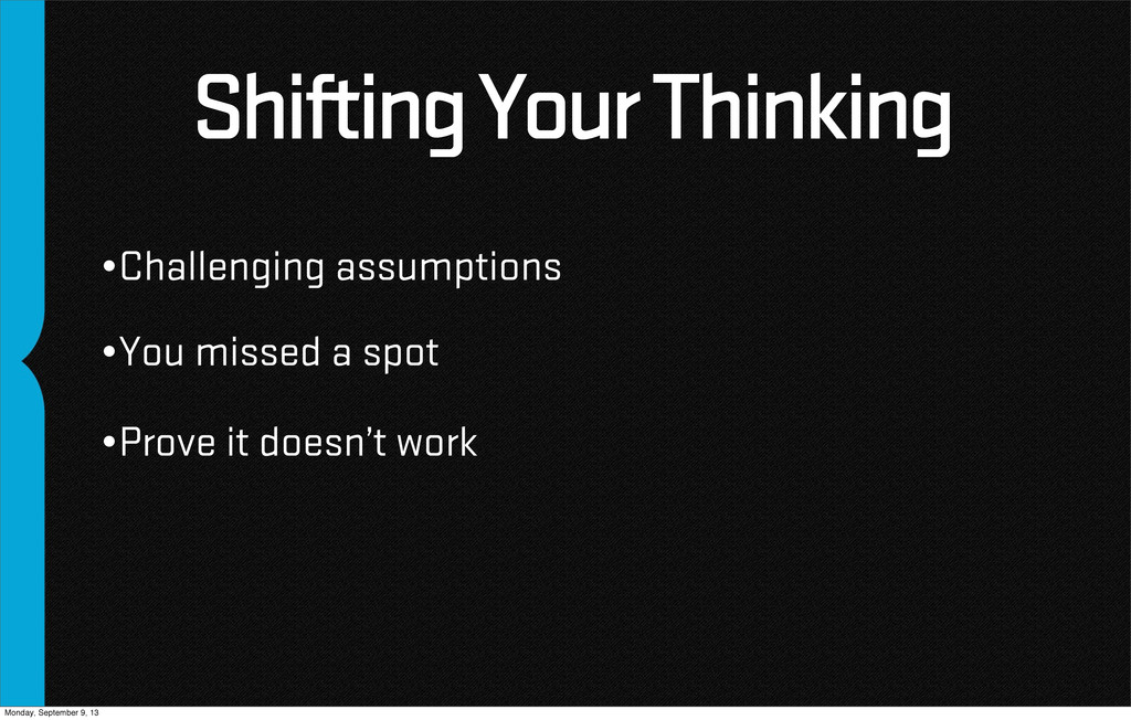 Shifting Your Thinking •Challenging assumptions...