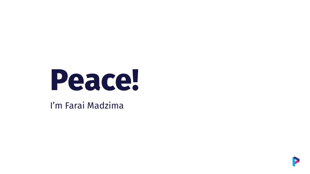 Peace! I'm Farai Madzima