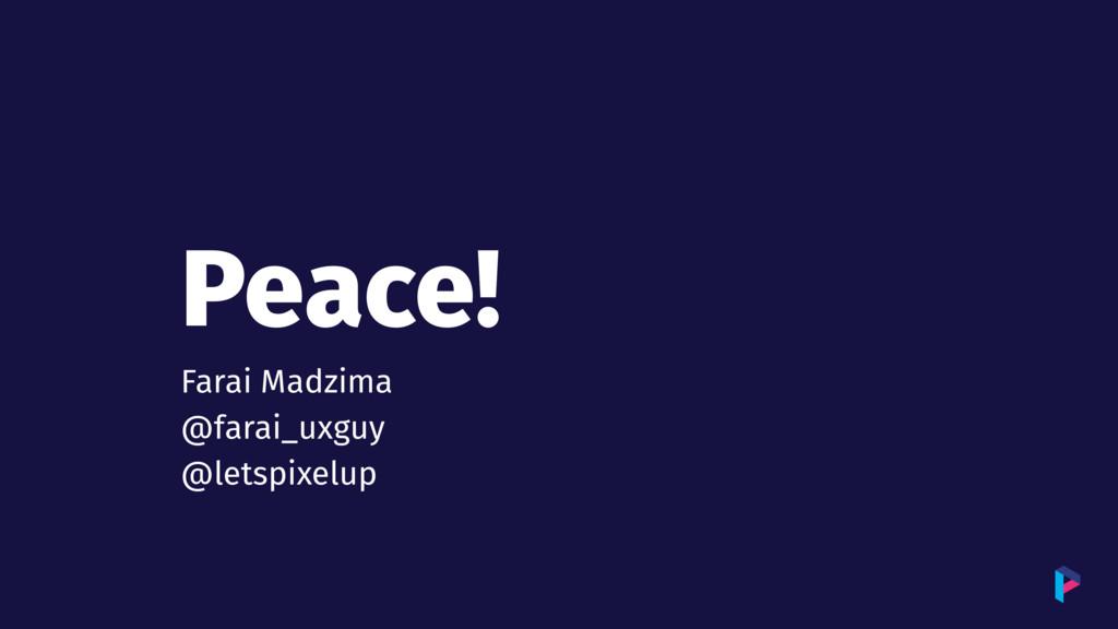 Peace! Farai Madzima @farai_uxguy @letspixelup