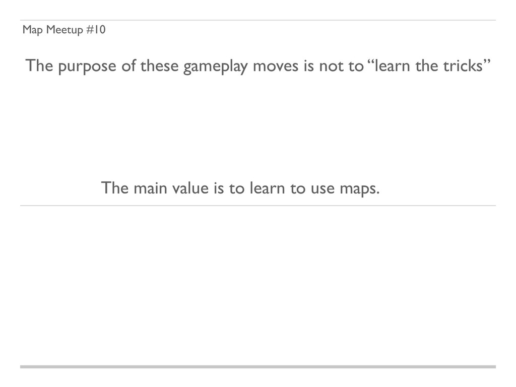 Map Meetup #10 The purpose of these gameplay mo...