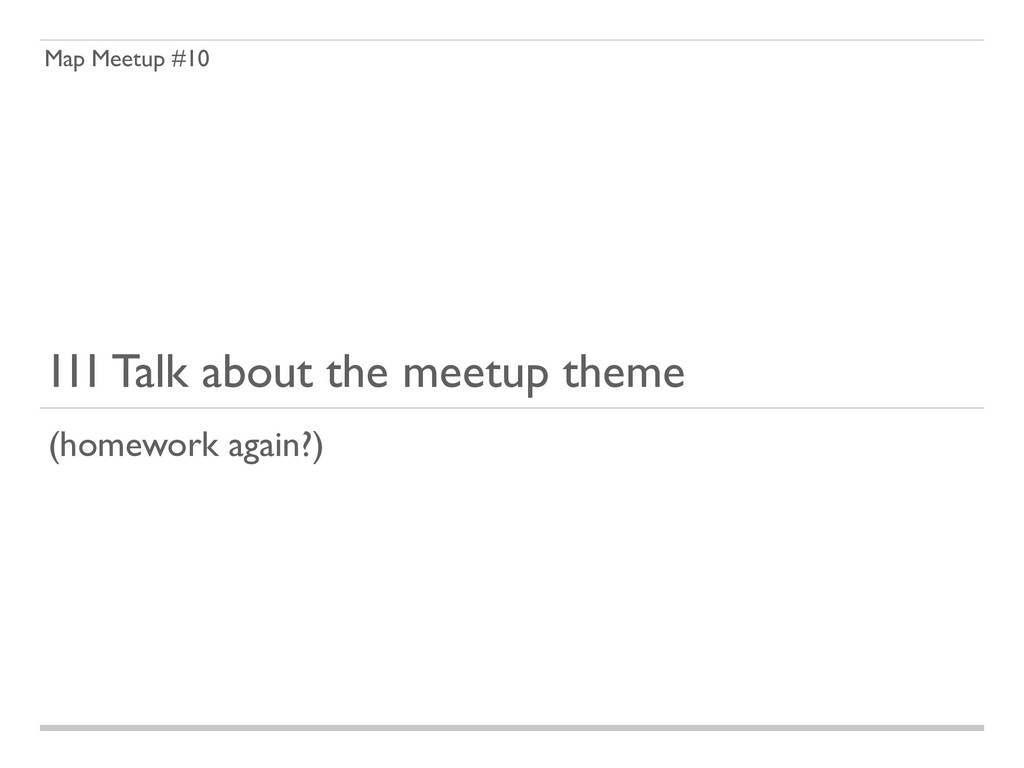 Map Meetup #10 1I1 Talk about the meetup theme ...