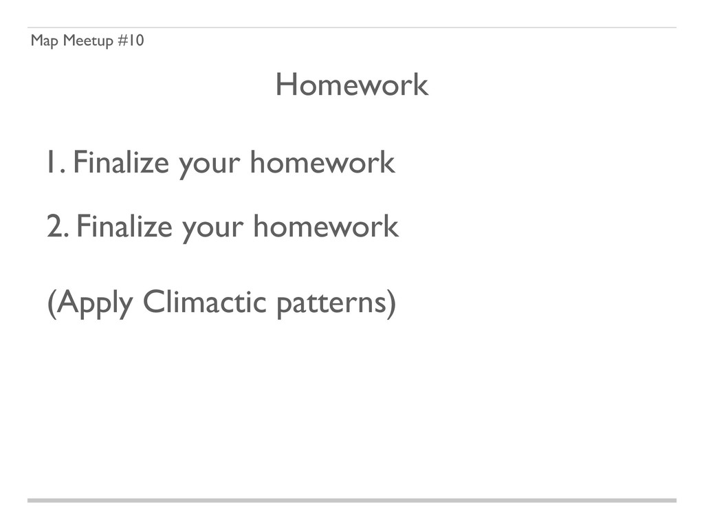 Map Meetup #10 2. Finalize your homework   (A...
