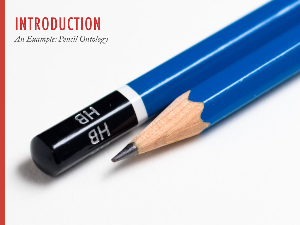 INTRODUCTION An Example: Pencil Ontology