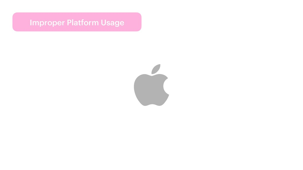 Improper Platform Usage