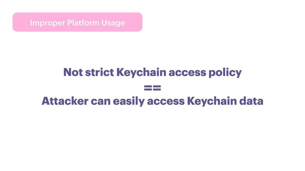 Improper Platform Usage Not strict Keychain acc...