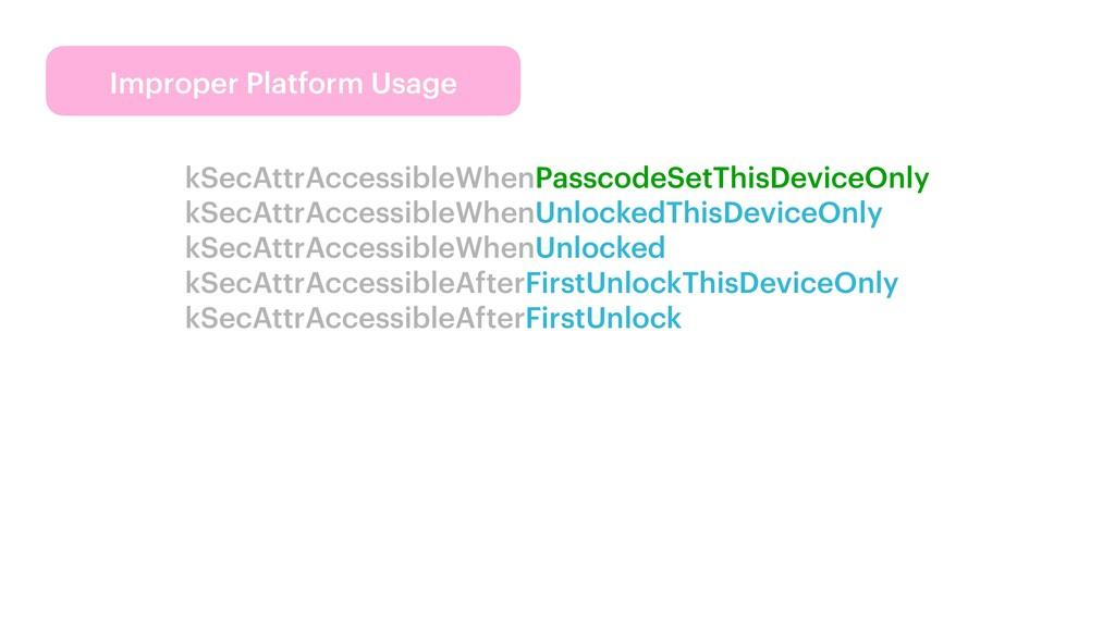 Improper Platform Usage kSecAttrAccessibleWhenP...